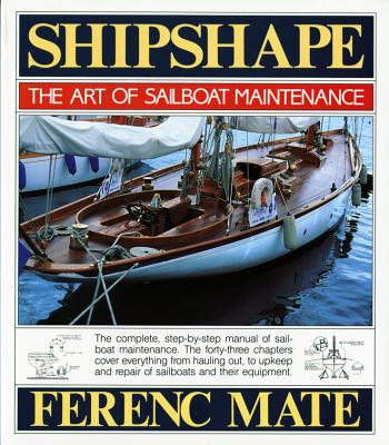 Shipshape: The Art of Sailboat Maintenance - Mate, Ferenc, and M T, Ferenc