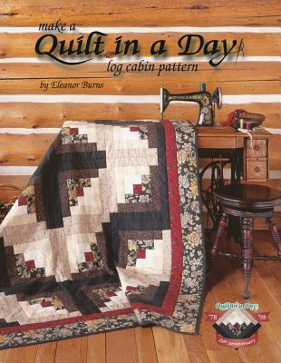 Make a Quilt in a Day: Log Cabin Pattern - Burns, Eleanor