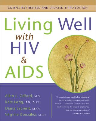 Living Well with HIV and AIDS - Gifford, Allen L, and Lorig, Kate, RN, Drph, and Laurent, Diana, MPH, M P H