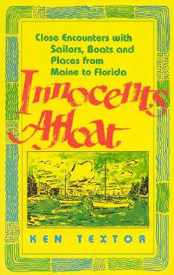 Innocents Afloat: Close Encounters with Sailors, Boats, and Places from Maine to Florida - Textor, ed., Ken, and Van Dusen, Chris (Illustrator)