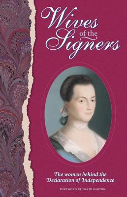 Wives of the Signers: The Women Behind the Declaration of Independence - Barton, David (Foreword by), and Green, Harry Clinton