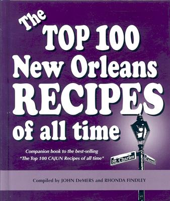 The Top 100 New Orleans Recipes of All Time - DeMers, John (Compiled by), and Findley, Rhonda K (Compiled by)