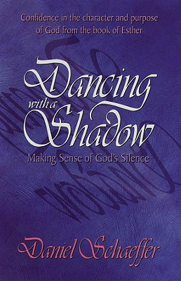 Dancing with a Shadow: Make Sense of God's Silence - Schaeffer, Daniel, and Schaeffer, Dan