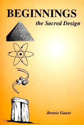 Beginnings: The Sacred Design - Gaunt, Bonnie
