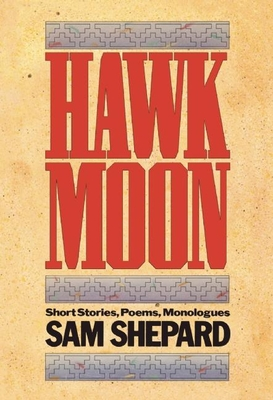 Hawk Moon: Short Stories, Poems, and Monologues - Shepard, Sam, Mr.