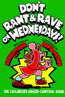 Don't Rant & Rave on Wednesdays!: The Children's Anger-Control Book - Moser, Adolph, and Thatch, Nancy R (Editor)