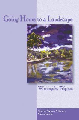 Going Home to a Landscape: Writings by Filipinas - Villanueva, Marianne (Editor), and Cerenio, Virginia (Editor)