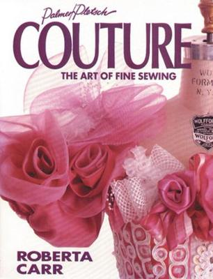 Couture: The Art of Fine Sewing - Carr, Roberta C, and Palmer, Pati (Editor), and Price, Ann Hesse (Editor)