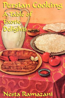 Persian Cooking: A Table of Exotic Delights - Ramazani, Nesta