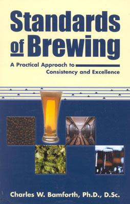 Standards of Brewing: Formulas for Consistency and Excellence - Bamforth, Charles W, and Bamforth Charlesw