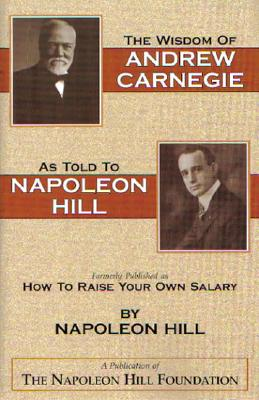 The Wisdom of Andrew Carnegie as Told to Napoleon Hill - Hill, Napoleon