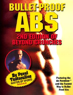 Bullet-Proof ABS: 2nd Edition of Beyond Crunches - Tsatsouline, Pavel