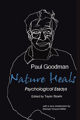 Nature Heals: The Psychological Essays of Paul Goodman - Goodman, Paul, Professor, and Stoehr, Taylor (Editor), and Miller, Michael Vincent (Introduction by)