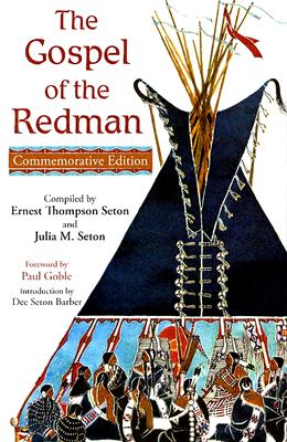 The Gospel of the Redman - Seton, Ernest Thompson, and Seton, Julia M, and Goble, Paul (Foreword by)