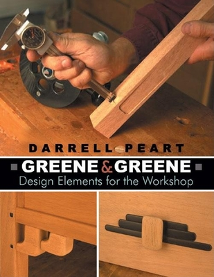 Greene & Greene: Design Elements for the Workshop - Peart, Darrell