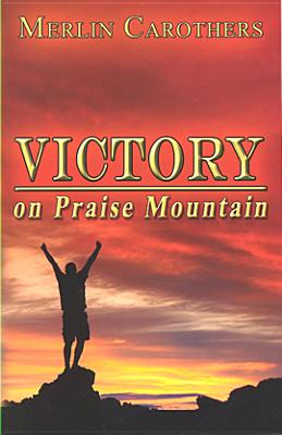 Victory on Praise Mountain - Carothers, Merlin R
