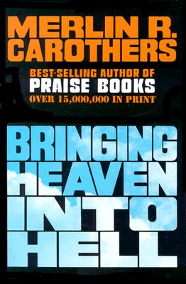 Bringing Heaven Into Hell - Carothers, Merlin R