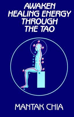 Awaken Healing Energy Through the Tao: The Taoist Secret of Circulating Internal Power - Chia, Mantak