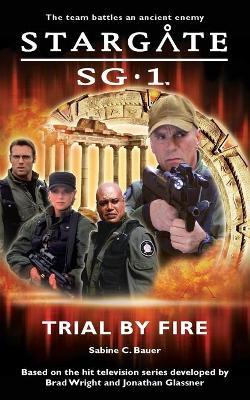 Stargate SG-1: Trial by Fire - Bauer, Sabine C.