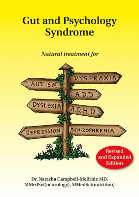 Gut and Psychology Syndrome: Natural Treatment for Autism, ADD/ADHD, Dyslexia, Dyspraxia, Depression, Schizophrenia - Campbell-McBride, Natasha, Dr., MD