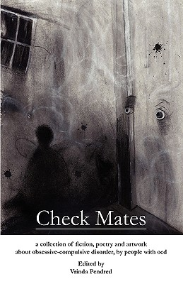 Check Mates: A Collection of Fiction, Poetry and Artwork about Obsessive-Compulsive Disorder, by People with Ocd - Pendred, Vrinda D (Editor), and Muse, E I (Contributions by)