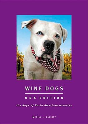 Wine Dogs: The Dogs of North American Wineries - McGill, Craig, and Elliott, Susan