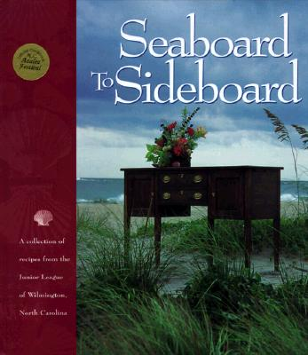 Seaboard to Sideboard - Junior League of Wilmington, and The Junior League of Wilmington, Nc, and Favorite Recipes Press (Creator)
