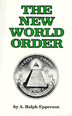 The New World Order - Epperson, A Ralph