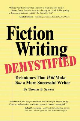Fiction Writing Demystified: Techniques That Will Make You a More Successful Writer - Sawyer, Thomas B, and Sawyer, Tom