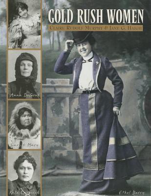 Gold Rush Women - Murphy, Claire Rudolf, and Haigh, Jane G