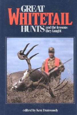 Great Whitetail Hunts: And the Lessons They Taught - Dunwoody, Ken (Editor)