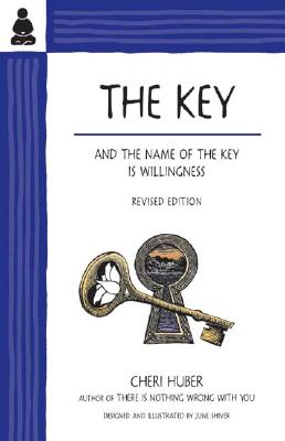 The Key: And the Name of the Key Is Willingness - Huber, Cheri