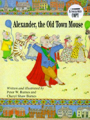 Alexander, the Old Town Mouse - Barnes, Cheryl Shaw, and Barnes, Peter J