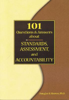 101 Questions and Answers about Standards, Assessment, and Accountability - Reeves, Douglas B, Mr., PH.D.