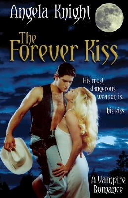 The Forever Kiss: His Most Dangerous Weapon Is...His Kiss - Knight, Angela