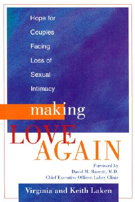 Making Love Again: Hope for Couples Facing Loss of Sexual Intimacy - Laken, Virginia, and Laken, Keith