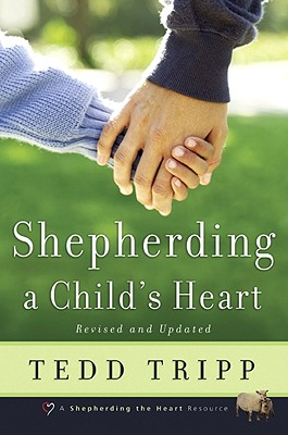 Shepherding a Child's Heart - Tripp, Tedd, Dr., and Powlison, David (Foreword by)