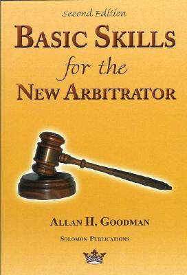 Basic Skills for the New Arbitrator - Goodman, Allan H