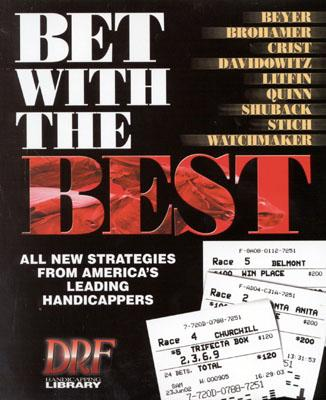 Bet with the Best: Expert Strategies from America's Leading Handicappers - Davidowitz, Steve, and Quinn, James, and Brohamer, Tom