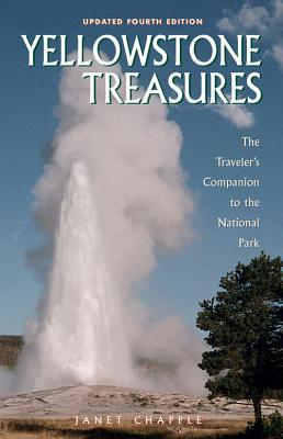 Yellowstone Treasures: The Traveler's Companion to the National Park - Chapple, Janet, and Giletti, Bruno J (Consultant editor)