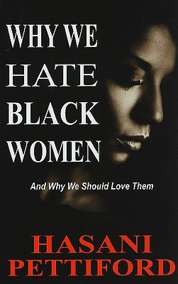 Why We Hate Black Women: And Why We Should Love Them - Pettiford, Hasani