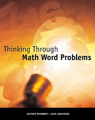 Thinking Through Math Word Problems - Whimbey, Arthur, and Lochhead, Jack