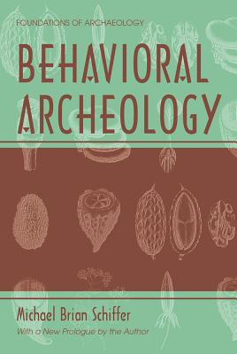 Behavioral Archeology - Schiffer, Michael Brian