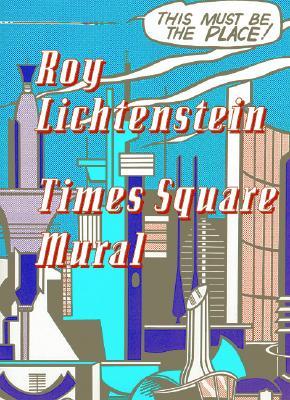 Roy Lichtenstein: Times Square Mural - Moody, Rick, and Rothkopf, Scott