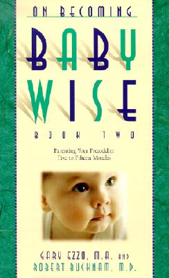 On Becoming Babywise: Parenting Your Pre-Toddler 5 to 12 Months - Ezzo, Gary, and Buckham, Robert