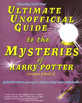 Ultimate Unofficial Guide to the Mysteries of Harry Potter (Analysis of Book 5) - Fossa, E L, and Mithrandir, Astre, Professor