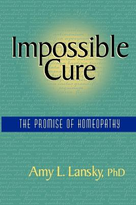 Impossible Cure: The Promise of Homeopathy - Lansky, Amy L