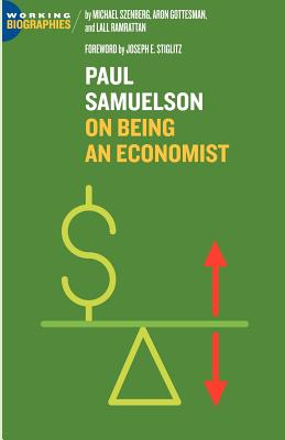 Paul A. Samuelson: On Being an Economist - Szenberg, Michael, and Gottesman, Aron, and Ramrattan, Lall