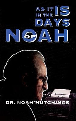 As It Is in the Days of Noah - Hutchings, N W