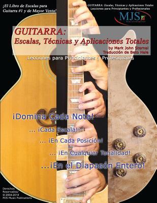 Guitarra: Escalas, Tecnicas y Aplicaciones Totales: Lecciones Para Principiantes y Profesionales - Sternal, Mark John, and Hale, Beto (Translated by)